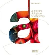 Denis La France - La culture biologique des légumes, 2e édition.