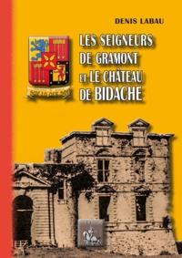Denis Labau - Les seigneurs de Gramont et le château de Bidache.