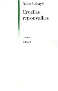 Denis Labayle - Cruelles retrouvailles.