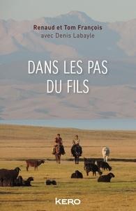 Denis Labayle et Renaud François - Dans les pas du fils.