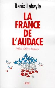 Denis Labayle - La France de l'audace.