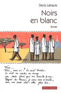 Denis Labayle - Noirs en blanc.