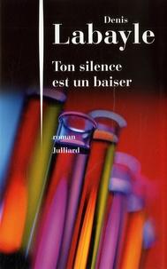 Denis Labayle - Ton silence est un baiser.