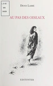 Denis Labbé - Au pas des oiseaux.