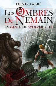 Denis Labbé - La Geste de Wolveric Tome 1 : Les Ombres de Nemain.
