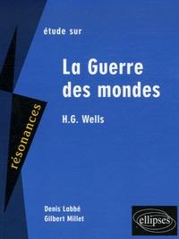Denis Labbé et Gilbert Millet - La Guerre des mondes de H.G. Wells.