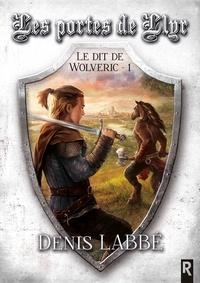 Denis Labbé - Le dit de Wolveric, Tome 1 - Les portes de Llyr.