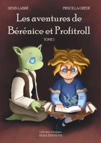 Denis Labbé et Priscilla Grédé - Les Aventures de Bérénice et Profitroll Tome 1 : .