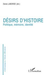 Denis Laborde - Désirs d'histoire - Politique, mémoire, identité.