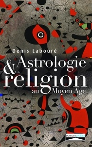 Denis Labouré - Astrologie et religion au Moyen Age.