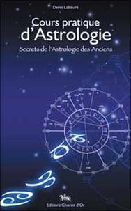 Cours pratique d'Astrologie- Secrets de l'Astrologie des Anciens - Denis Labouré |