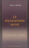 Denis Labouré - Le christianisme secret - Le corps de Lumière.
