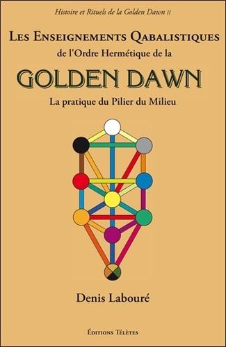 Denis Labouré - Les Enseignements Qabalistiques de l'Ordre Hermétique de la Golden Dawn - La pratique du pilier du milieu.