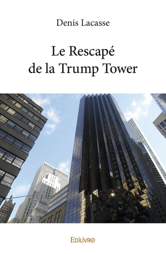 Denis Lacasse - Le Rescapé de la Trump Tower.