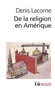 Denis Lacorne - De la religion en Amérique - Essai d'histoire politique.