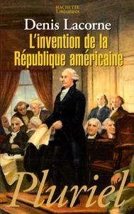 Denis Lacorne - L'invention de la République américaine.