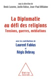 Denis Lacorne et Justin Vaïsse - La diplomatie au défi des religions - Tensions, guerres, médiations.