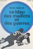 Denis Lalanne - Ce bleu des maillots et des guerres.