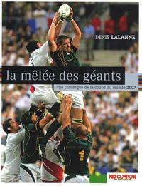 Denis Lalanne - La mêlée des géants - Une chronique de la Coupe du Monde 2007.