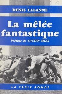 Denis Lalanne et Lucien Mias - La mêlée fantastique.
