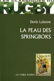 Denis Lalanne - La peau des Springboks.