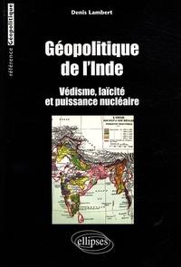 Denis Lambert - Géopolitique de l'Inde : védisme, laïcité et puissance nucléaire.