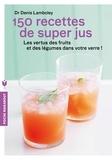 Denis Lamboley - 150 recettes de super jus.