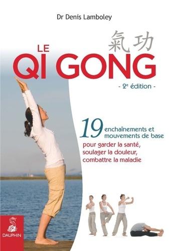 Denis Lamboley - Le Qi Gong - 19 enchaînements et mouvements de base pour garder la santé, soulager la douleur, combattre la maladie.