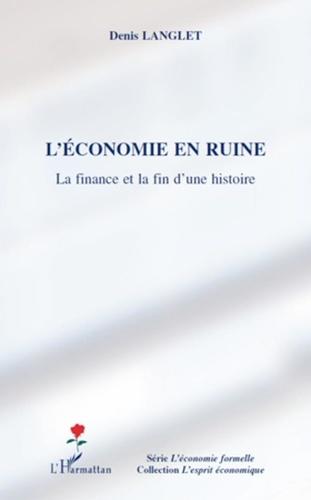 Denis Langlet - L'économie en ruine - La finance et la fin d'une histoire.