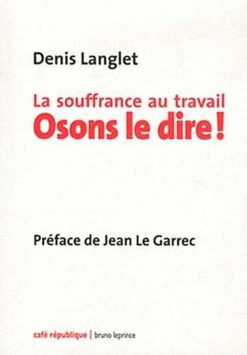 Denis Langlet - La souffrance au travail - Osons le dire !.