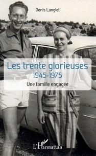 Denis Langlet - Les trente glorieuses 1945-1975 - Une famille engagée.