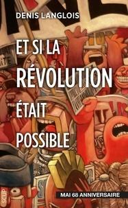 Denis Langlois - Et si la révolution était possible.