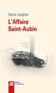 Denis Langlois - L'affaire Saint-Aubin.