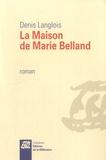 Denis Langlois - La maison de Marie Belland.