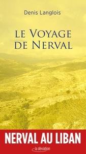 Denis Langlois - Le voyage de Nerval.