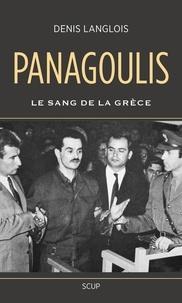 Denis Langlois - Panagoulis - Le sang de la Grèce.