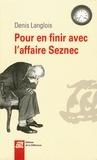 Denis Langlois - Pour en finir avec l'affaire Seznec.