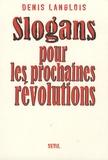 Denis Langlois - Slogans pour les prochaines révolutions.