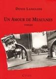 Denis Langlois - Un amour de Meaulnes.