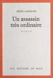 Denis Langlois - Un assassin très ordinaire.