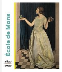 Denis Laoureux et Xavier Roland - Ecole de Mons - Deux siècles de vie artistique, 1820-2020.