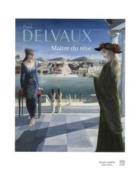 Denis Laoureux et Laura Neve - Paul Delvaux - Maître du rêve.