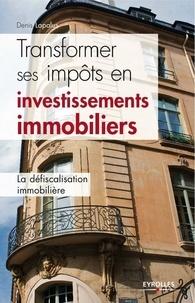 Denis Lapalus - Transformer ses impôts en investissements immobiliers.