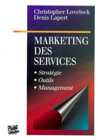 Denis Lapert et Christopher Lovelock - Marketing des services - Stratégie, Outils, Management.