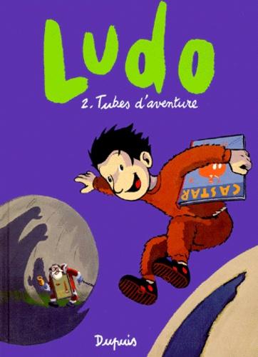 Denis Lapière et Pierre Bailly - Ludo Tome 2 : Tubes d'aventure.