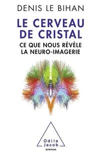 Le cerveau de cristal - Ce que nous révèle la neuro-imagerie.pdf
