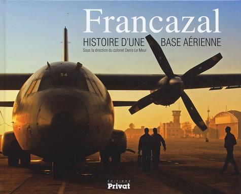 Denis Le Meur - Francazal - Histoire d'une base aérienne.