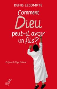 Denis Lecompte - Comment Dieu peut-il avoir un fils ? - Question d'un jeune musulman.