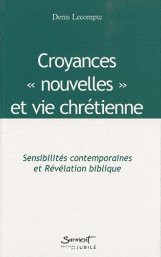 """Denis Lecompte - Croyances """"nouvelles"""" et vie chrétienne - Sensibilités contemporaines et Révélation biblique."""