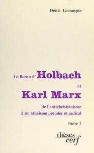 Denis Lecompte - Le baron d'Holbach et Karl Marx : de l'antichristianisme à un athéisme premier et radical (1).